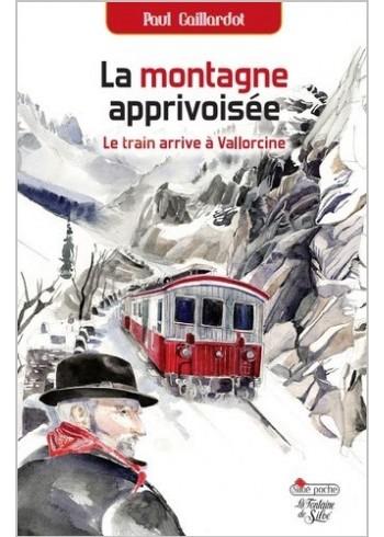 La montagne apprivoisée - Le train arrive à Vallorcine