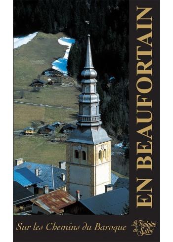 En Beaufortain et Val d'Arly - Sur les chemins du Baroque - Tome 1