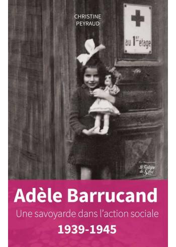 Adèle Barrucand - Une savoyarde dans l'action sociale - 1939-1945