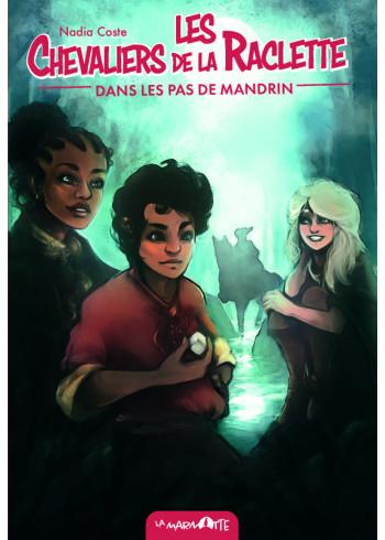 Dans les pas de Mandrin - Les Chevaliers de la raclette T3