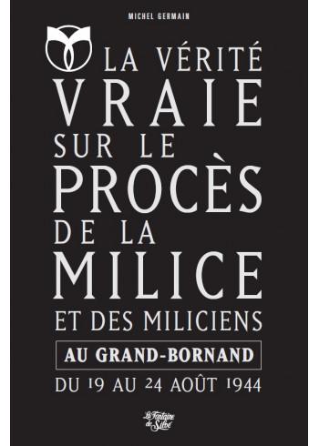 La vérité vraie sur le procès de la milice et des miliciens au Grand-Bornand du 19 au 24 août 1944